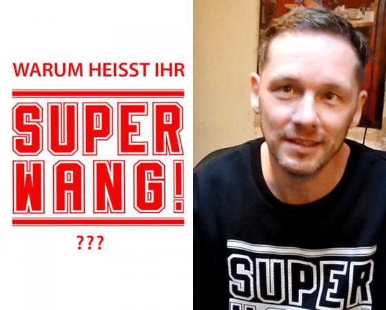 Warum heisst ihr SUPER WANG!?