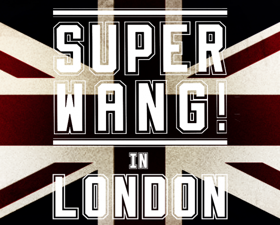 SUPER WANG! in London